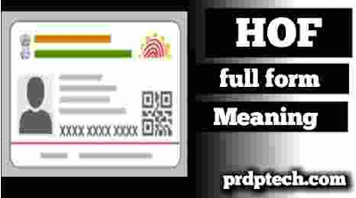 Hof full form in aadhar card. What is the full form of hof. Hof full form in ration card. Hof meaning in aadhar card. What is hof in aadhar card.