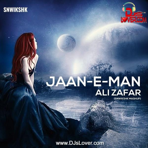 Jaan-E-Man Ali Zafar SNWIKSHK Mashup