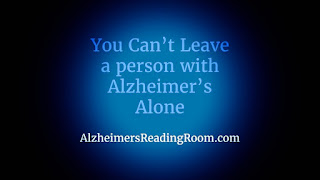 You Cannot Leave a Person Living with Alzheimer's Alone | Alzheimer's Reading Room