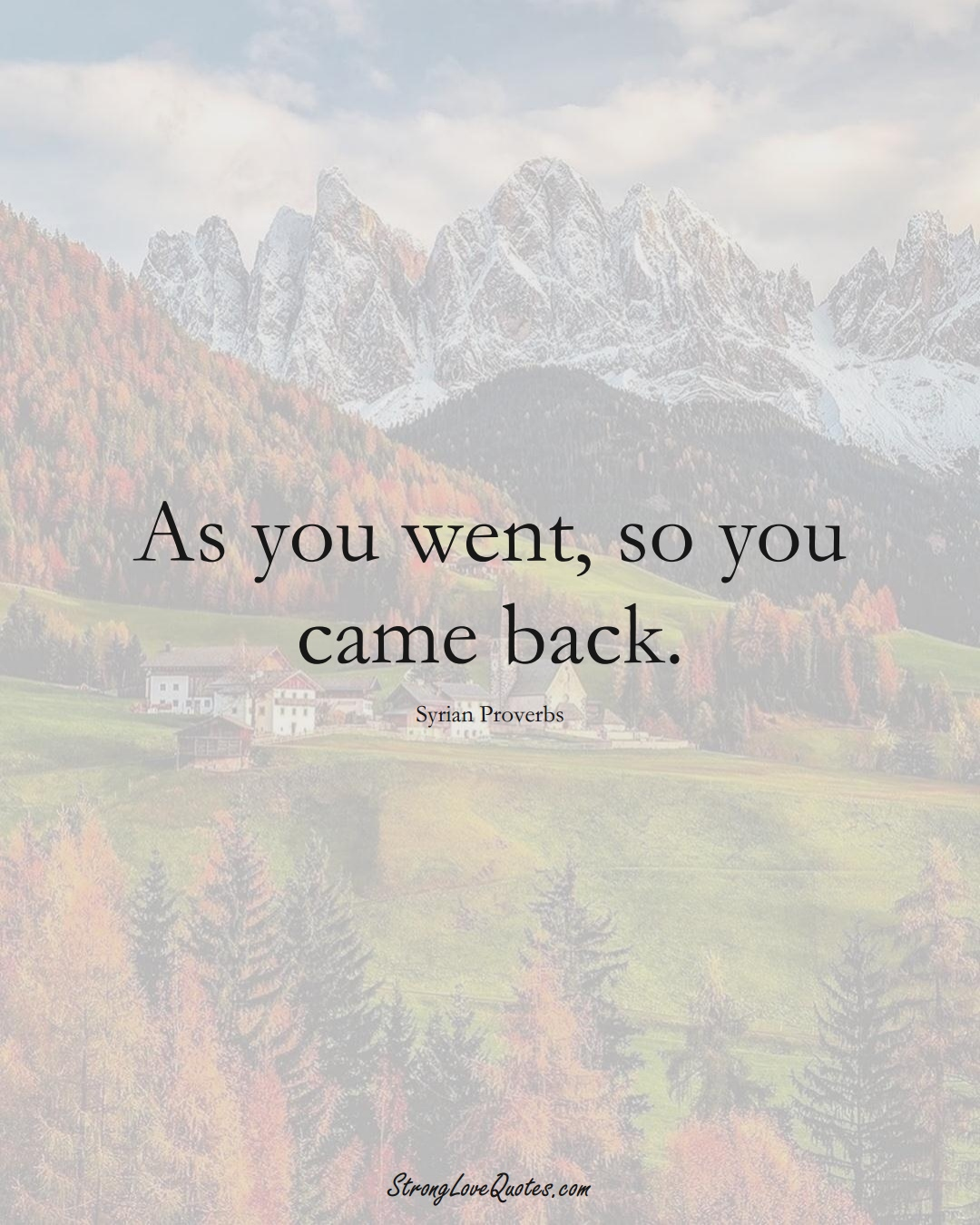 As you went, so you came back. (Syrian Sayings);  #MiddleEasternSayings