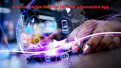 A Secret Recipe for How To Make a Successful App