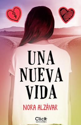 UNA NUEVA VIDA Nora Alzávar  (Click Ediciones - 7 Febrero 2017) PORTADA LIBROS NOVELA JUVENIL ROMANITCA