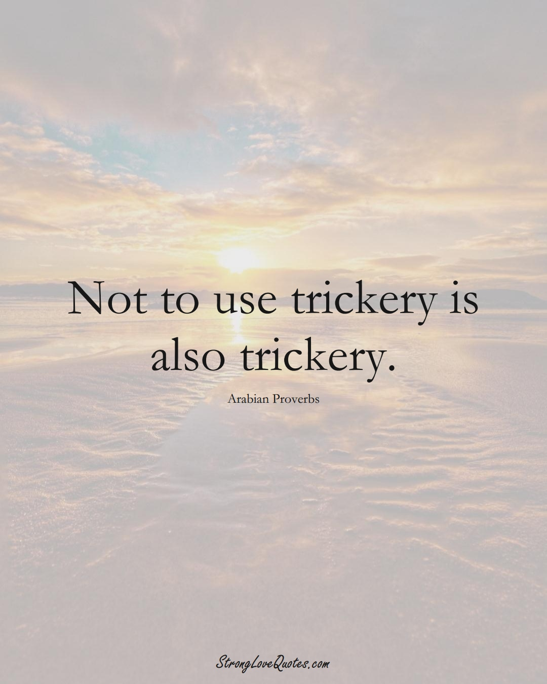 Not to use trickery is also trickery. (Arabian Sayings);  #aVarietyofCulturesSayings