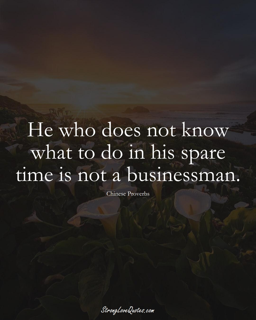 He who does not know what to do in his spare time is not a businessman. (Chinese Sayings);  #AsianSayings