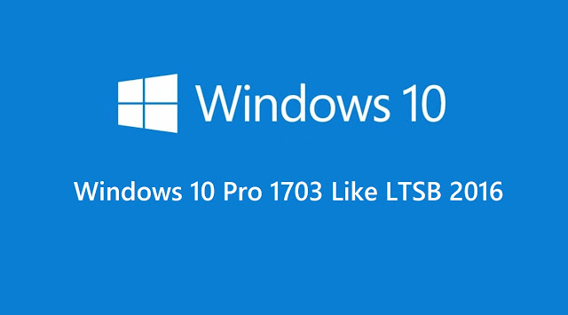 (ISO) Windows 10 Pro Version 1703 Like LTSB 2016
