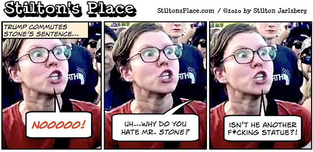 stilton's place, stilton, political, humor, conservative, cartoons, jokes, hope n' change, roger stone, clemency, commute, pardon, trump, Left, statues, antifa, BLM