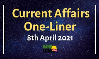 Current Affairs One-Liner: 8th April 2021