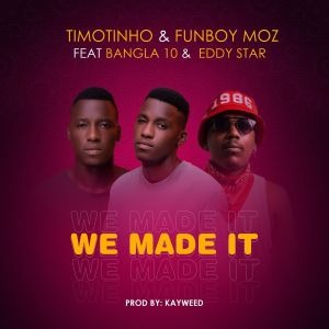 Timotinho – We Made It (feat. Funboy Moz, Bangla 10 & Eddy Star) [Exclusivo 2021] (Download MP3)