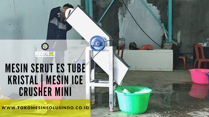 MESIN SERUT ES TUBE KRISTAL | MESIN ICE CRUSHER MINI