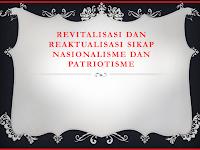 Revitalisasi Dan Reaktualisasi sikap Nasionalisme Dan Patriotisme