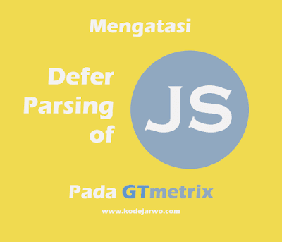 Cara Mengatasi Defer Parsing of Javascript pada GTmetrix PageSpeed