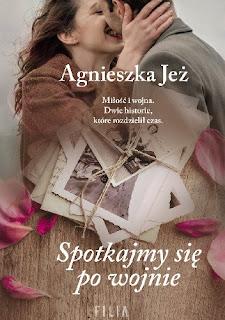 """""""Spotkajmy się po wojnie"""" Agnieszka Jeż"""