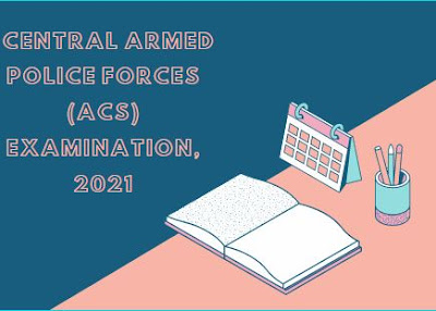 Central Armed Police Forces (ACs) Examination, 2021