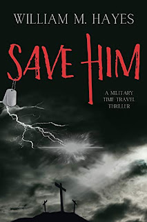 Save Him - A Military Time Travel Thriller book promotion sites William M. Hayes