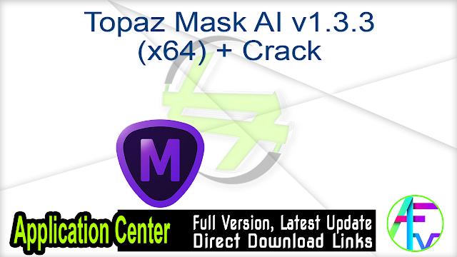 Topaz Mask AI v1.3.3 (x64) + Crack