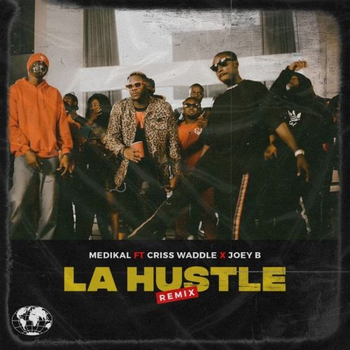 Medikal – La Hustle (Remix) feat. Joey B x Criss Waddle