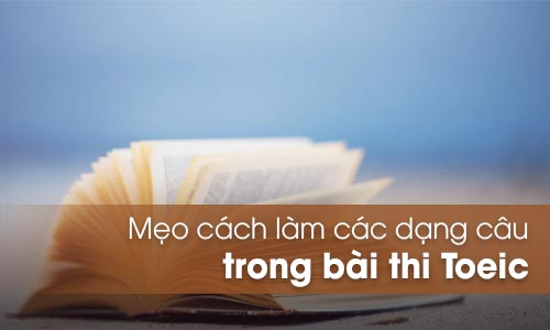 Mẹo cách làm tất cả các dạng câu trong bài thi Toeic