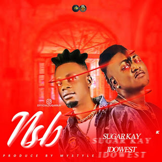 [Music] Sugarkay Ft Idowest – NSB (Never Stop Believing)
