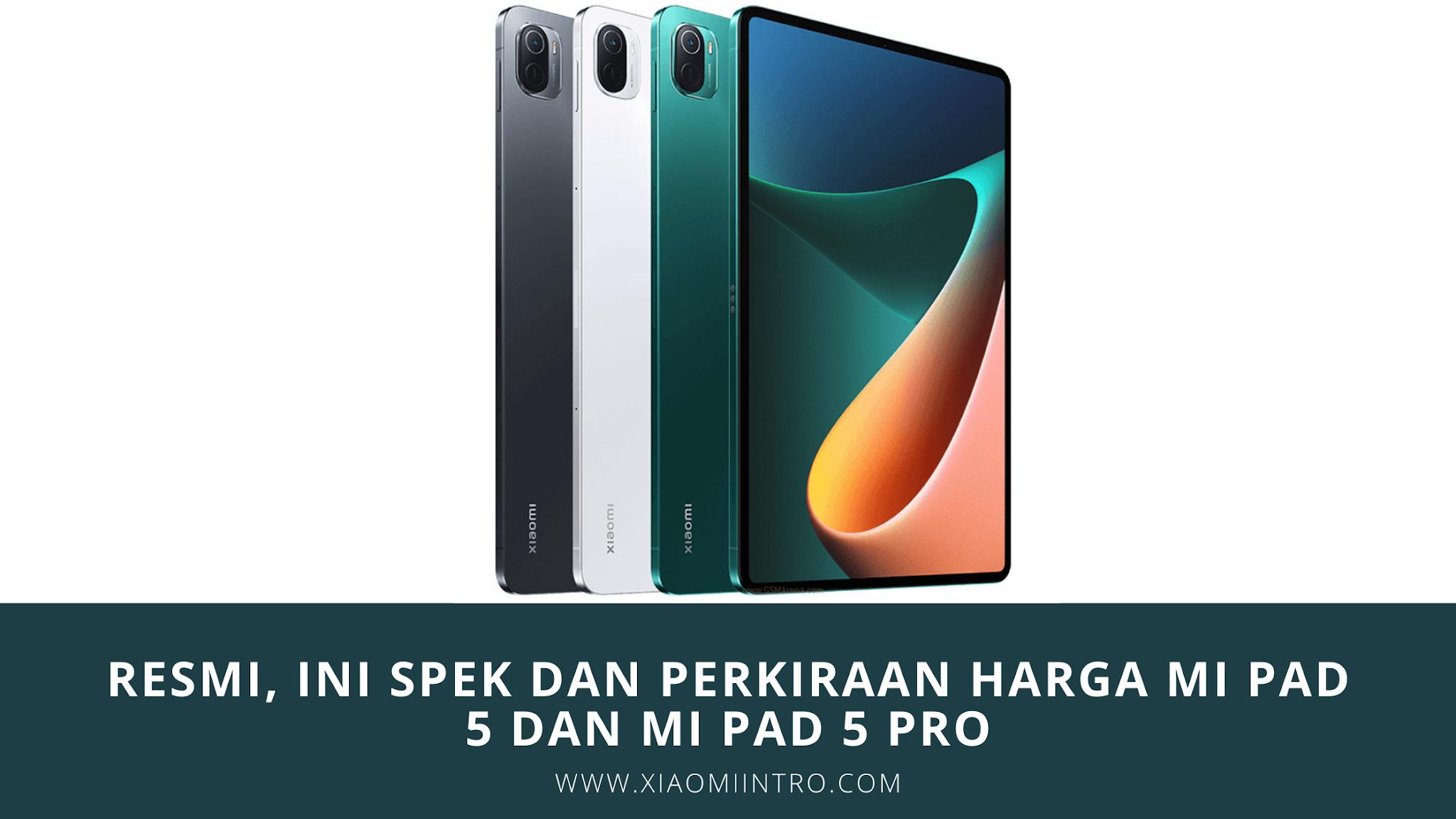 Spek Dan Perkiraan Harga Mi Pad 5 Dan Mi Pad 5 Pro