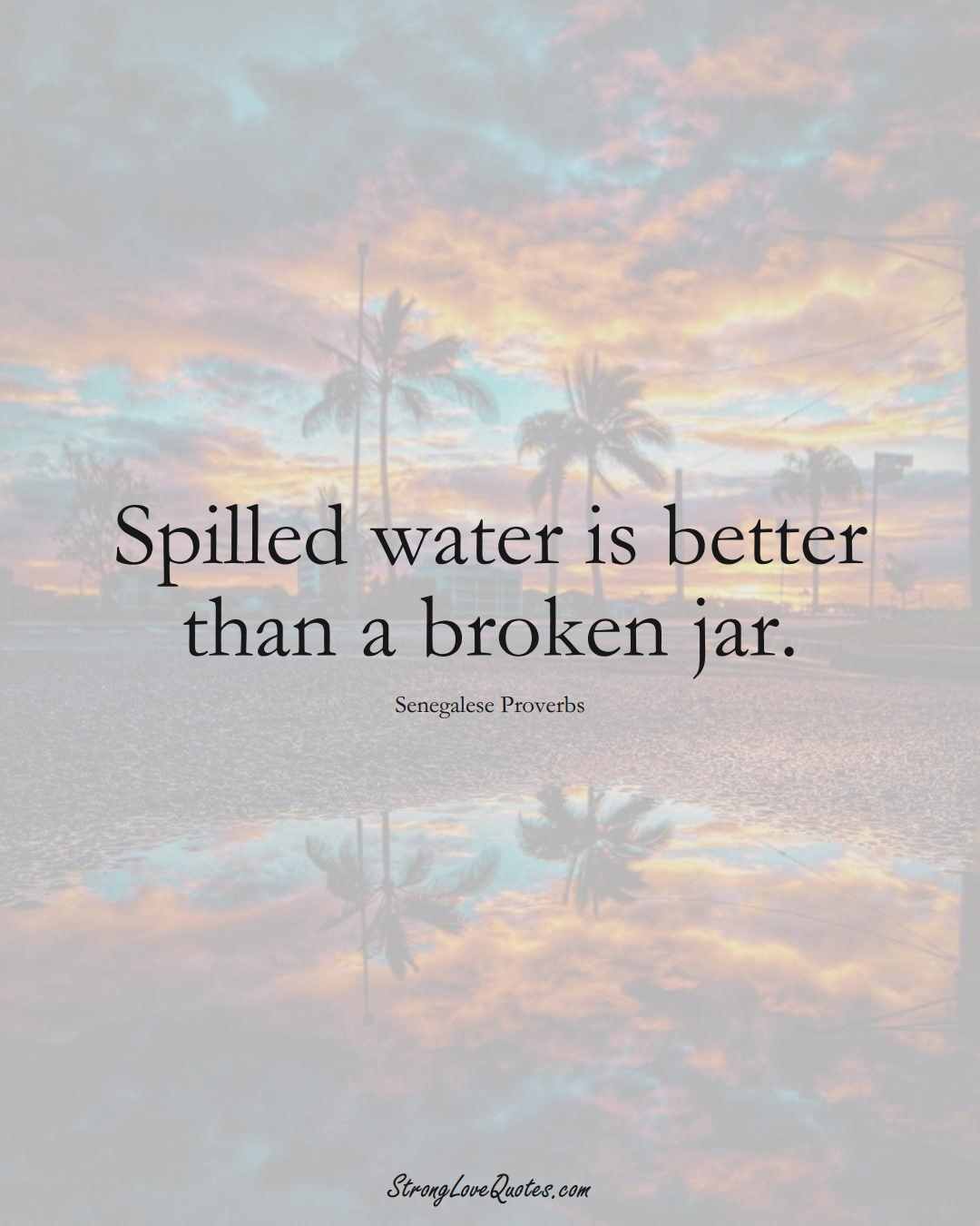Spilled water is better than a broken jar. (Senegalese Sayings);  #AfricanSayings