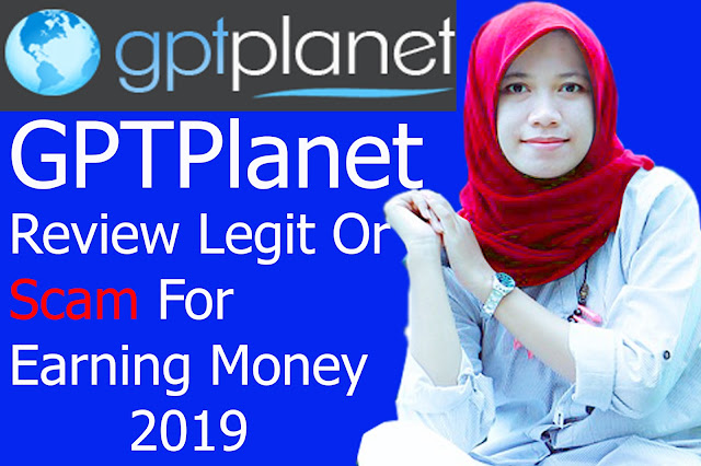 GPTPLANET REVIEW SCAM OR LEGIT 2019, Earn Money from Gptplanet By Completing the simple task. Everyone can join, it's absolutely free. Try and start earning.