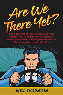 Are We There Yet?: The Epidemic of Risk, Aggression, and Distraction, it's Impact to our Nation's Roads, and a Practical Program to End the Resulting Deaths and Wrecks by Will Thornton