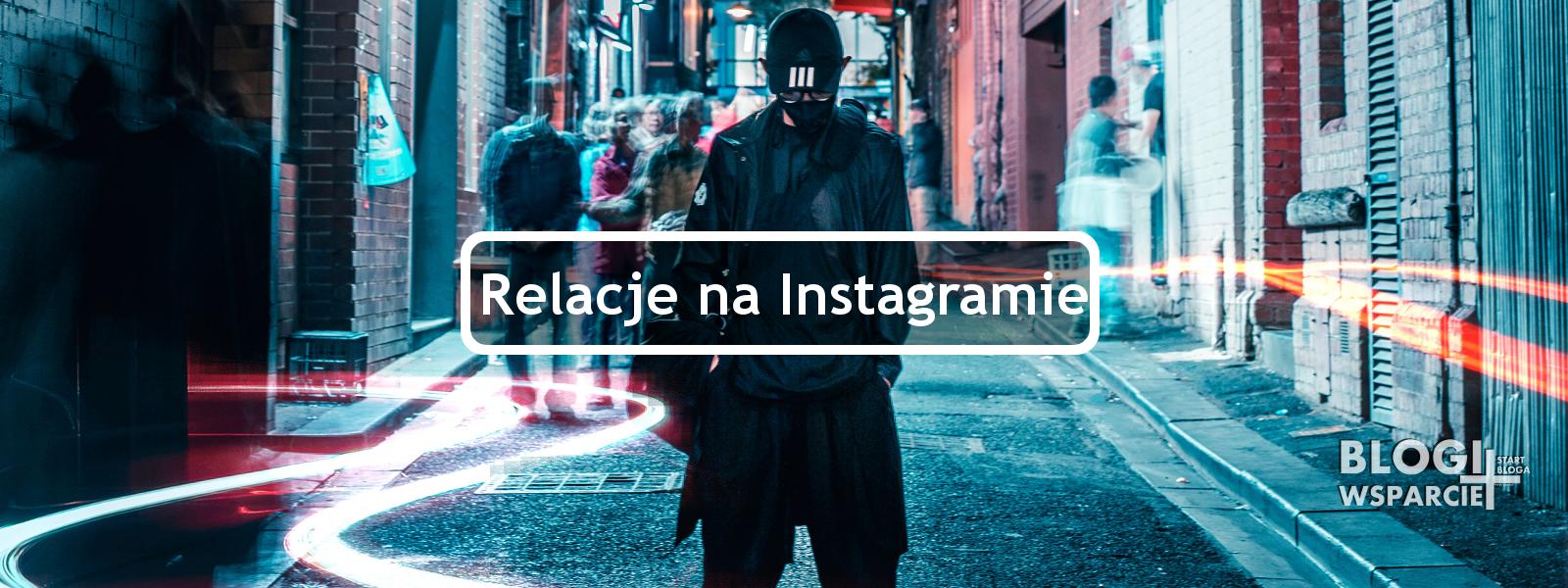 Jak tworzyć relacje w InstaStory - Instagram