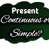 Present continuous or simple?