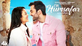 Oh Humsafar ft. Neha Kakkar Full HD Video