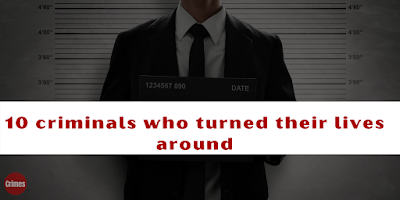 10 criminals who turned their lives around