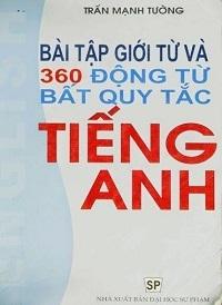 Bài Tập Giới Từ Và 360 Động Từ Bất Quy Tắc Tiếng Anh - Trần Mạnh Tường