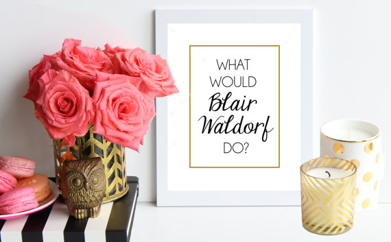 what would blair waldorf do poster