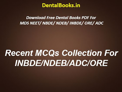 Recent MCQs Collection For INBDE/NDEB/ADC/ORE