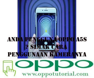 Anda Pengguna Oppo A5s? Simak Cara Penggunaan Kameranya