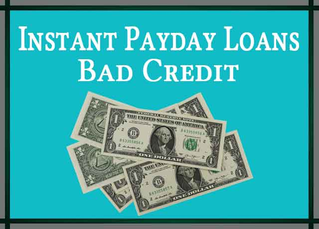 Instant Payday Loans Bad Credit