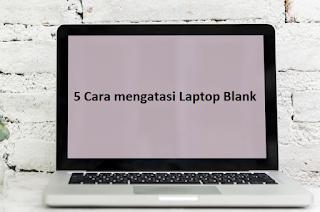 5 Cara mengatasi Laptop Blank