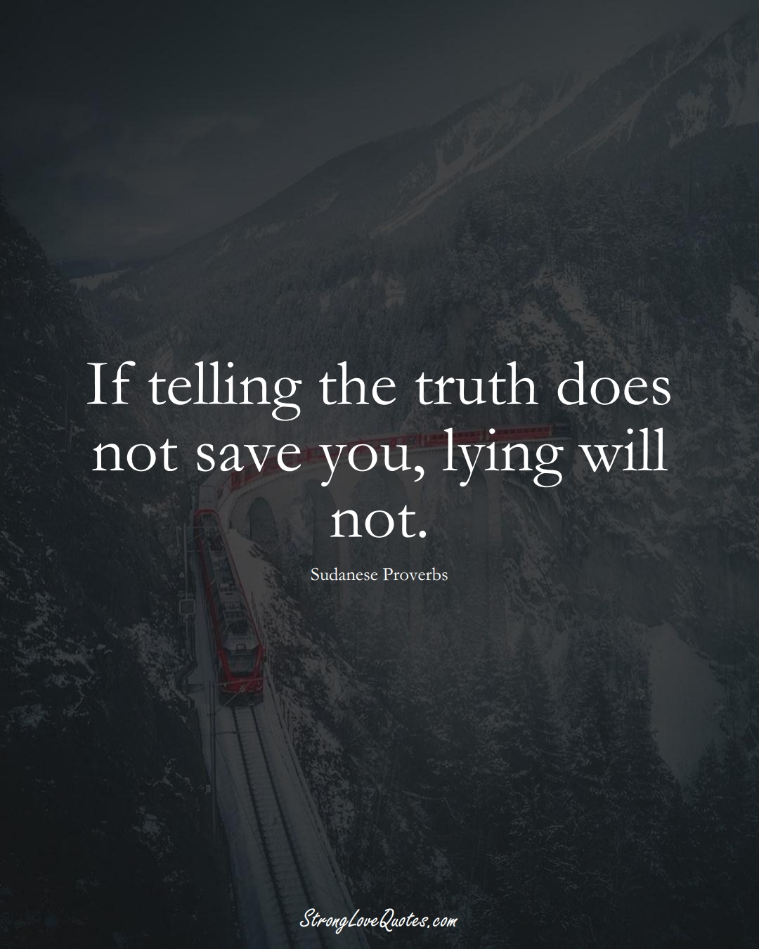 If telling the truth does not save you, lying will not. (Sudanese Sayings);  #AfricanSayings