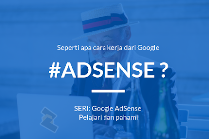 AdSense - Seperti apa cara kerja dari Google AdSense?