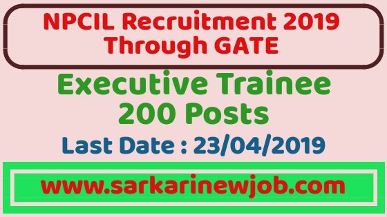 NPCIL Recruitment 2019 for Executive Trainee | 200 Posts | Recruitment through GATE 2017/18/19, NPCIL GATE 2019, NPCIL RECRUITMENT 2019, NPCIL RECRUITMENT THROUGH GATE