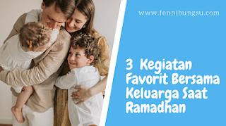 kegiatan favorit bersama keluarga saat Ramadhan, apa kegiatan favorit bersama keluarga saat Ramadhan, terangkan kegiatan favorit bersama keluarga saat Ramadhan, jelasnkan kegiatan favorit bersama keluarga saat Ramadhan,