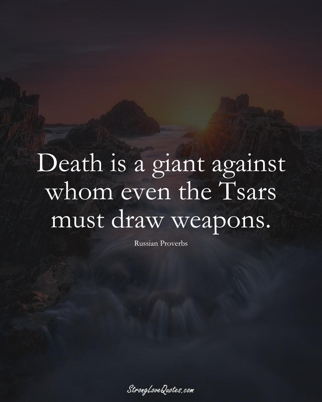 Death is a giant against whom even the Tsars must draw weapons. (Russian Sayings);  #AsianSayings
