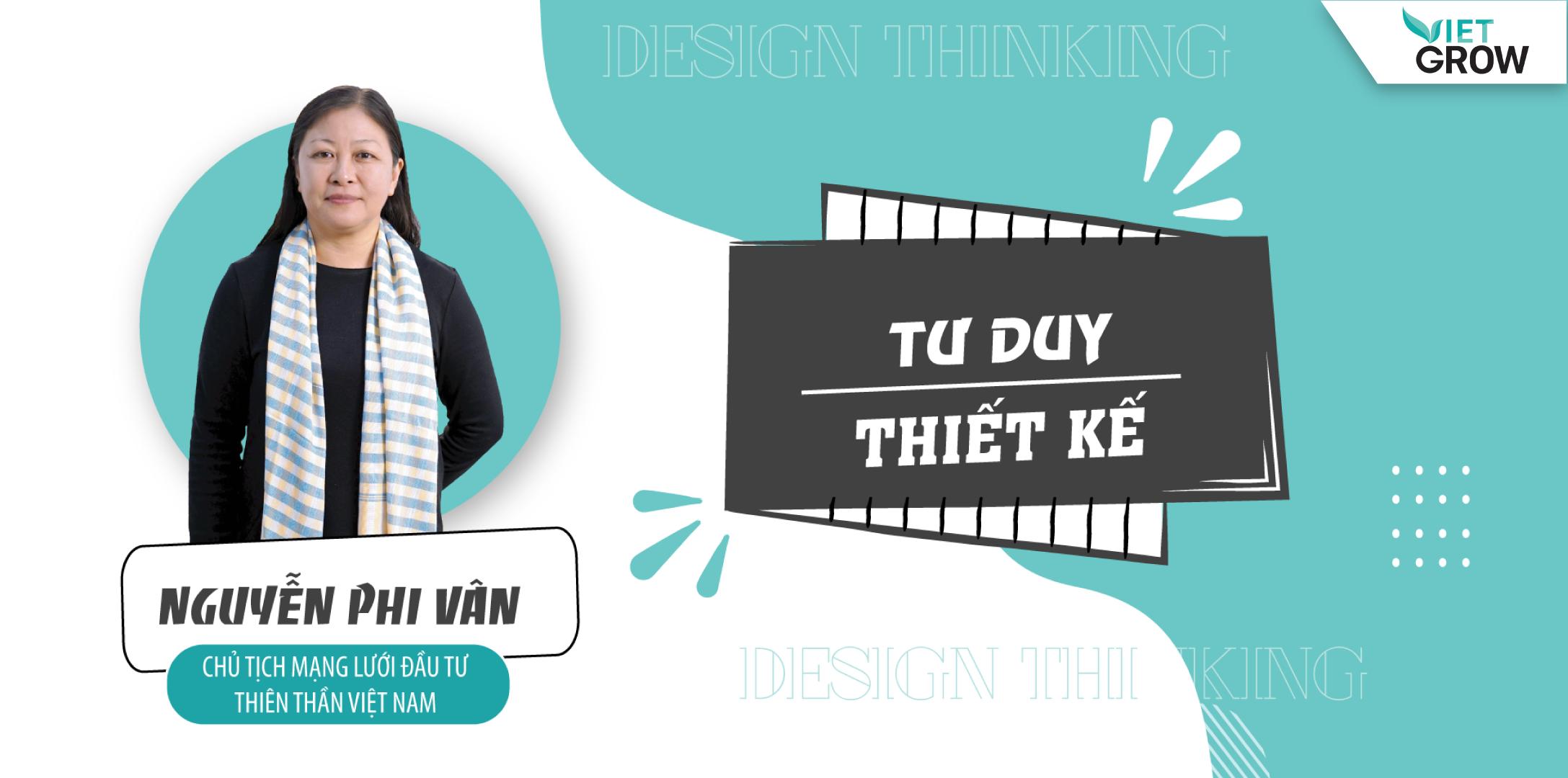 Share khóa học TƯ DUY THIẾT KẾ - DESIGN THINKING - Nguyễn Phi Vân