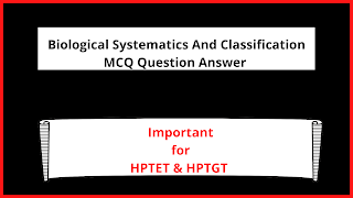 Biological Systematics And Classification MCQ Question Answer For HPTET Medical