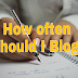 "Here's the best Answer ""How often should I write Blog post."""