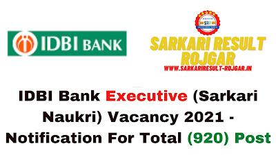 Free Job Alert: IDBI Bank Executive (Sarkari Naukri) Vacancy 2021 - Notification For Total (920) Post