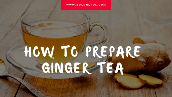 How to Prepare Ginger Tea at Home