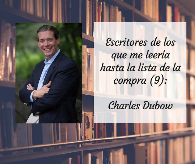 Escritores de los que me leería hasta la lista de la compra (IX): Charles Dubow