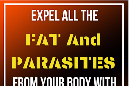 Expel All The FAT And PARASITES From Your Body With Only 2 Ingredients!
