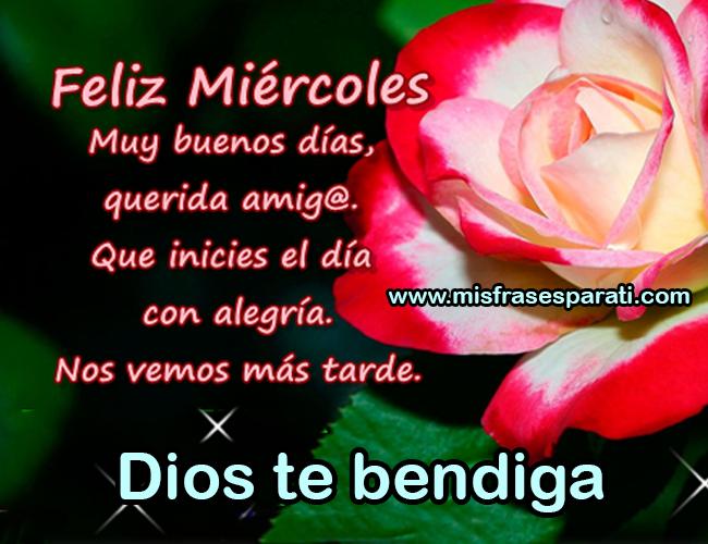 Feliz miércoles Muy buenos días, querida amig@, que inicies el día con alegría, nos vemos mas tarde. Dios te bendiga.