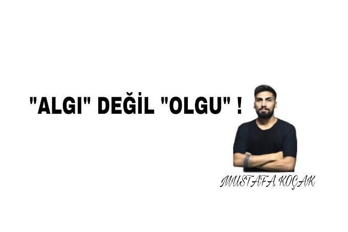 """""""ALGI"""" DEĞİL """"OLGU"""" !"""